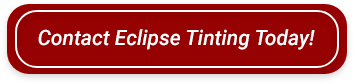 Contact Eclipse Tinting Today!